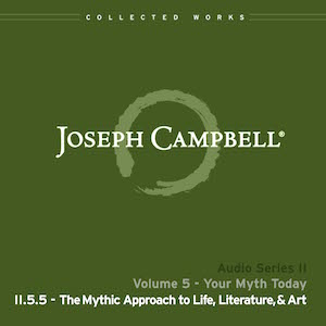 Audio: Lecture II.5.5 - The Mythic Approach to Life Literature & Art