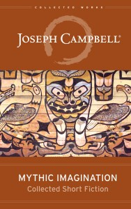 Mythic Imagination: Collected Short Fiction by Joseph Campbell
