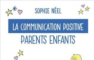 La communication positive- Parents Enfants: Une méthode douce et ludique pour aider votre enfant à dépasser ses peurs, cauchemars, émotions négatives, timidité…