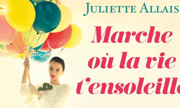 Marche où la vie t'ensoleille – Juliette Allais