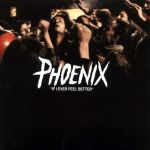 Phoenix – If I Ever Feel Better