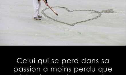 Celui qui se perd dans sa passion…