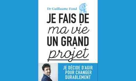 Je fais de ma vie un grand projet  – Dr Guillaume FOND