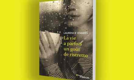 La vie a parfois un goût de ristretto – Laurence Vivarès