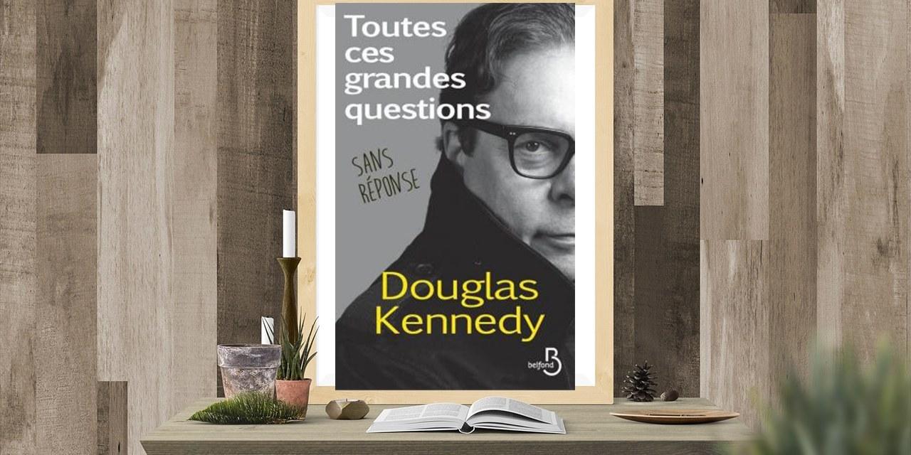 Toutes ces grandes questions sans réponses – Douglas Kennedy
