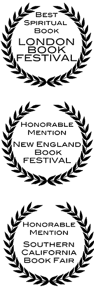 Best Spiritual Book London Book Festival; Honorable Mention New England Book Festival; Honorable Mention Southern California Book Fair