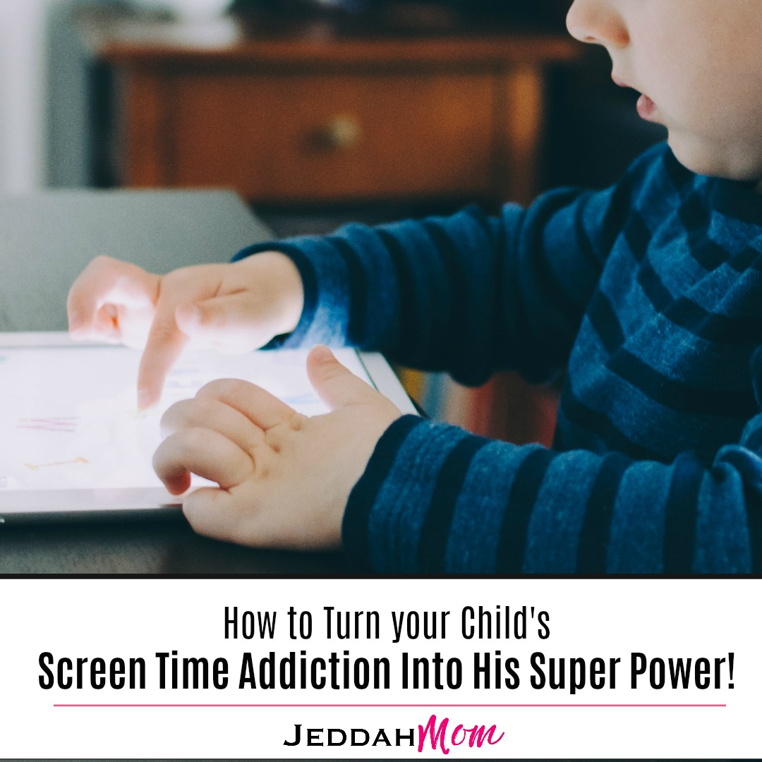 How to Turn Your Child's Screen Time Addiction Into His Super Power What can Kids do for Screen Time JeddahMOm