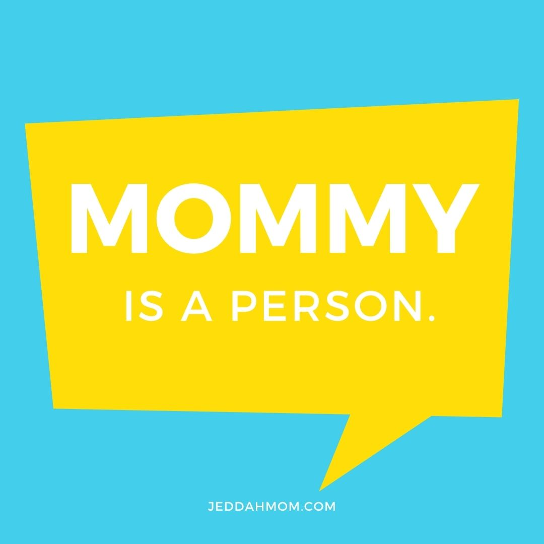 Mommy is a person meme jeddahmom