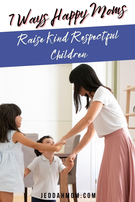 7 ways happy moms raise kind confident children  jeddahmom