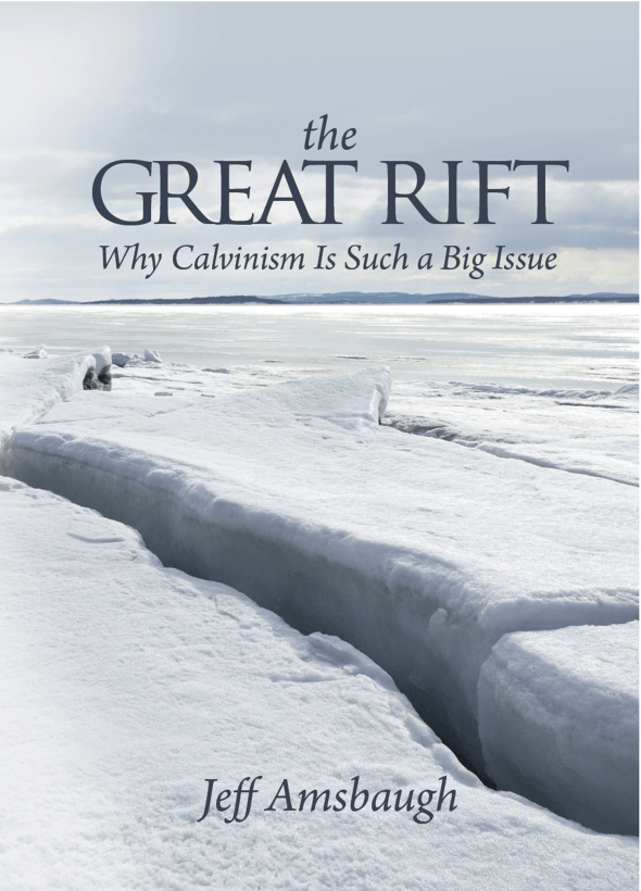 The Great Rift: Why Calvinism Is Such A Big Deal
