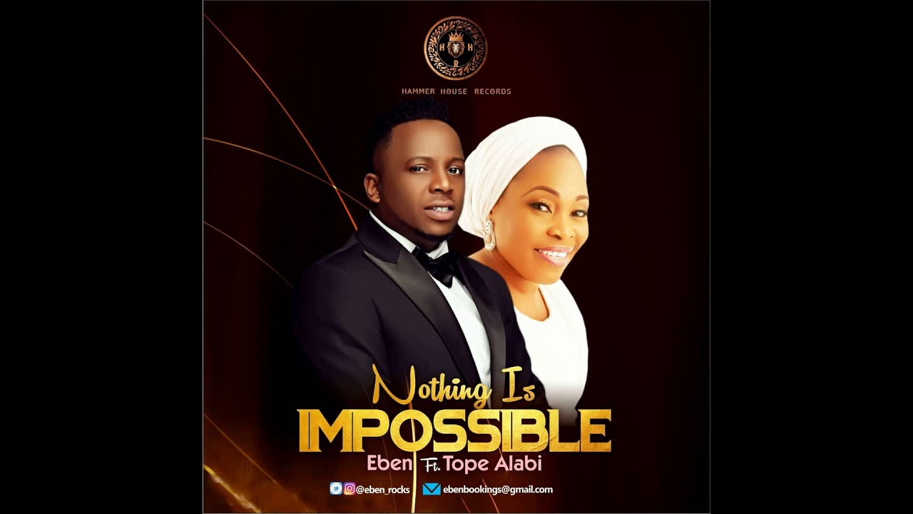Gospel Music: Eben – Nothing is Impossible (ft Tope Alabi)