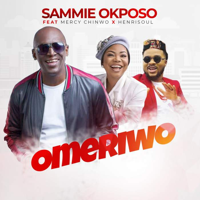 Sammy Okposo – Omeriwo (ft Mercy Chinwo, Henrisoul)