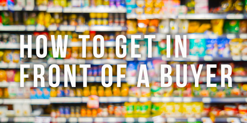 Food and Drink Marketing - How to get in front of Buyers