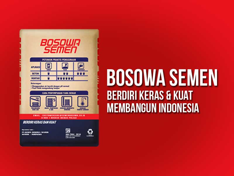 BOSOWA SEMEN BERDIRI KERAS & KUAT MEMBANGUN INDONESIA