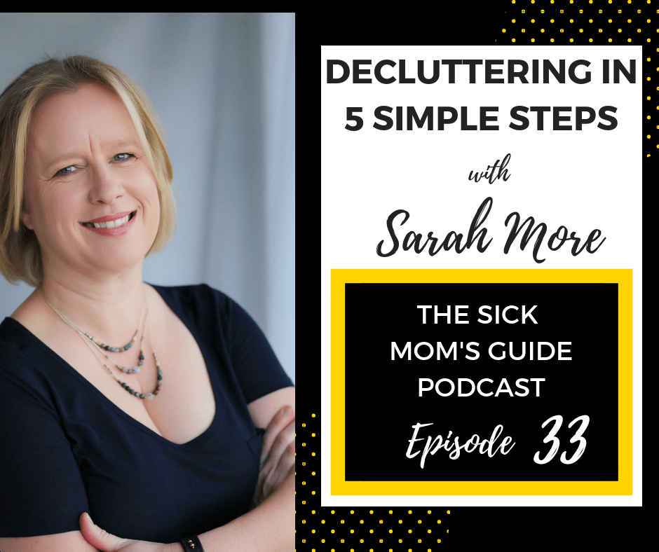 How to declutter in 5 simple steps with Sarah Moore episode 35 of The Sick Moms Guide Podcast