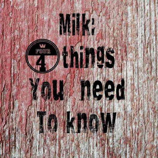 Milk 4 Things You Need To Know