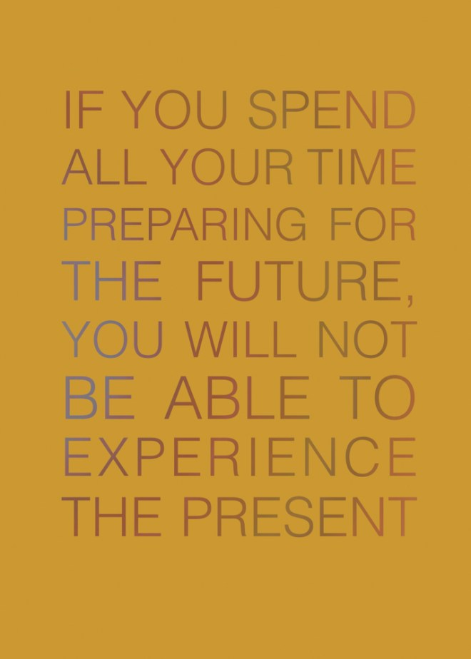 Jenna Citrus ArtIF YOU SPEND-ALL YOUR TIME -PREPARING FOR THE FUTURE, YOU WILL NOT BE ABLE TO EXPERIENCE THE PRESENT Journal Blank Lined Writing Space Notebook sketchbook