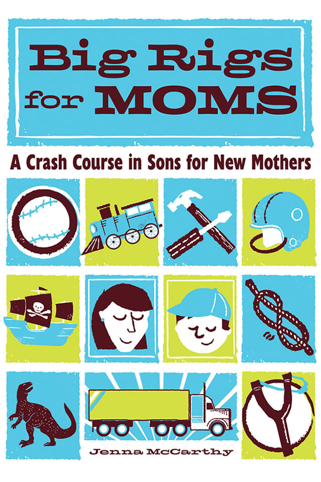 Big Rigs for Moms: A Crash Course in Sons for New Mothers