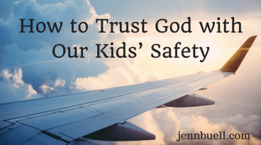 How to Trust God with Our Kids' Safety