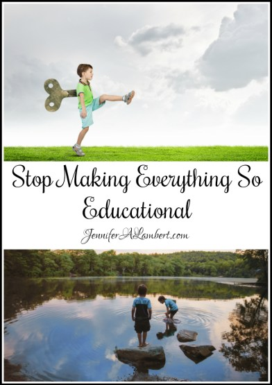 Stop Making Everything So Educational by Jennifer Lambert