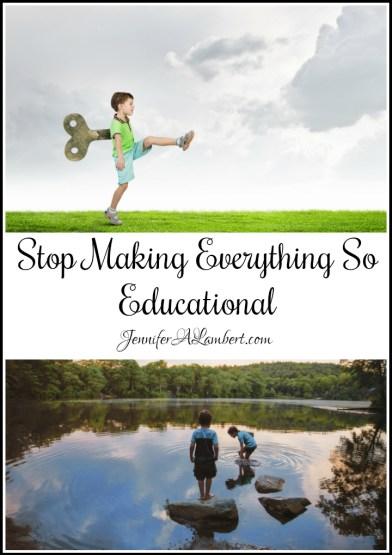 Stop Making Everything So Educational by Jennifer Lambert