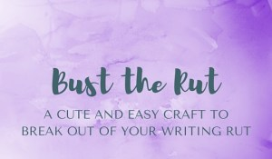 Bust the Rut: A Fun and Easy Craft to Break Out of a Writing Rut