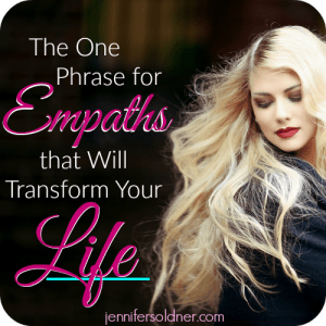 The One Phrase for Empaths that Will Transform Your Life | Jennifer