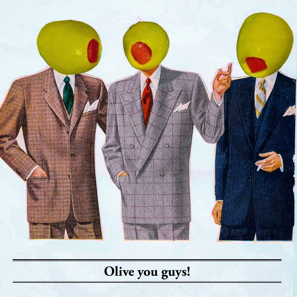Olive you guys! Odd collage from vintage magazine images.