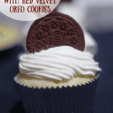 White Chocolate Cupcakes Stuffed with Red Velvet Oreo Cookies