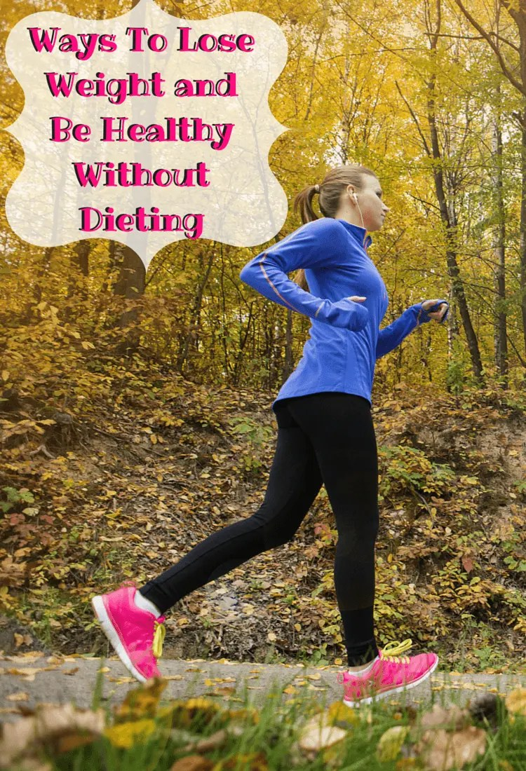 Tons of Ways To Lose Weight and Be Healthy Without Dieting