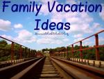 Family Vacation Ideas + Giveaway