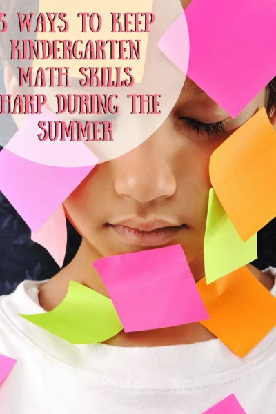 5 Ways To Keep Kindergarten Math Skills Sharp During The Summer
