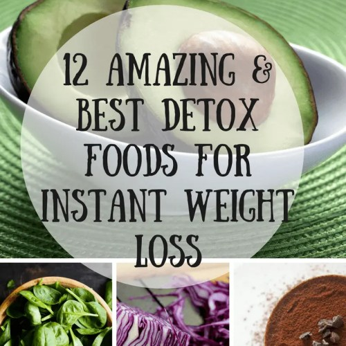 12 Amazing & Best Detox Foods for Instant Weight Loss