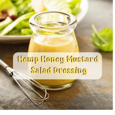 Hemp Oil Honey Mustard Salad Dressing Recipe + Hemp Oil Benefits
