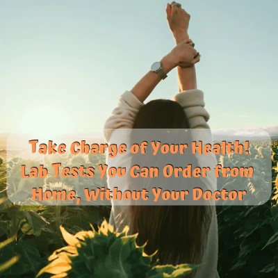 Take Charge of Your Health! Order Lab Test from Home, Without a Doctor