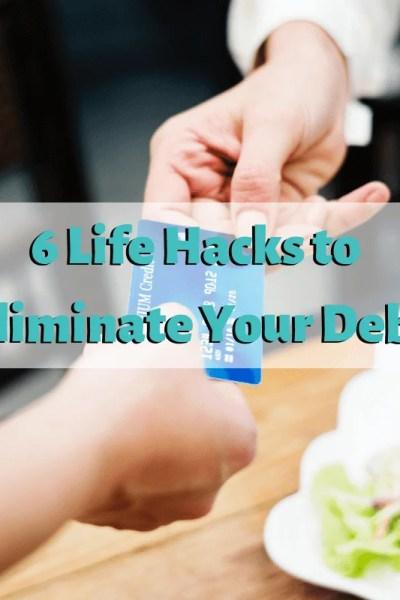 6 Life Hacks to Eliminate Your Debt
