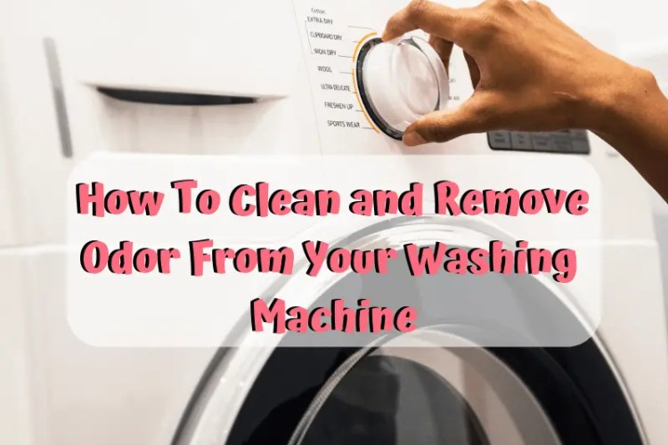 How To Clean & Remove Odor From Washing Machine