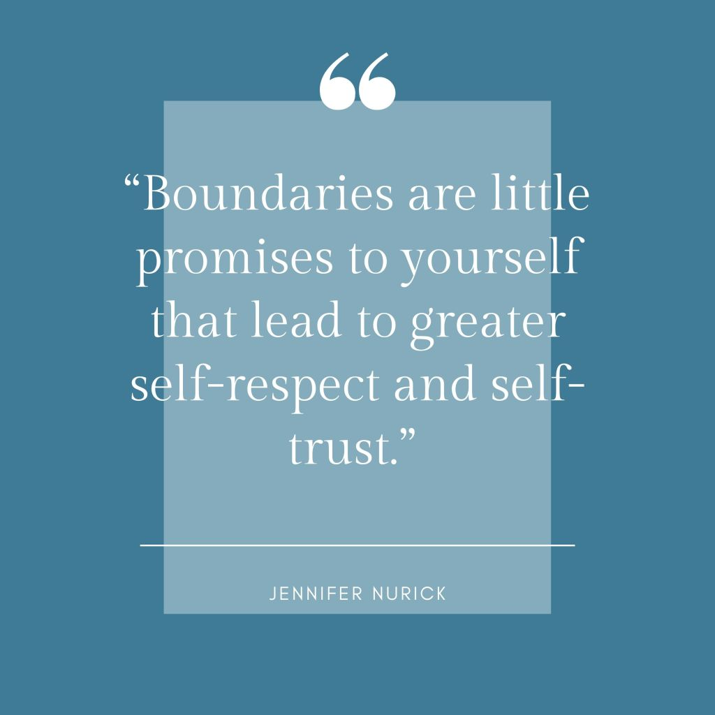 Boundaries are little promises to yourself that lead to greater self-respect and self-trust