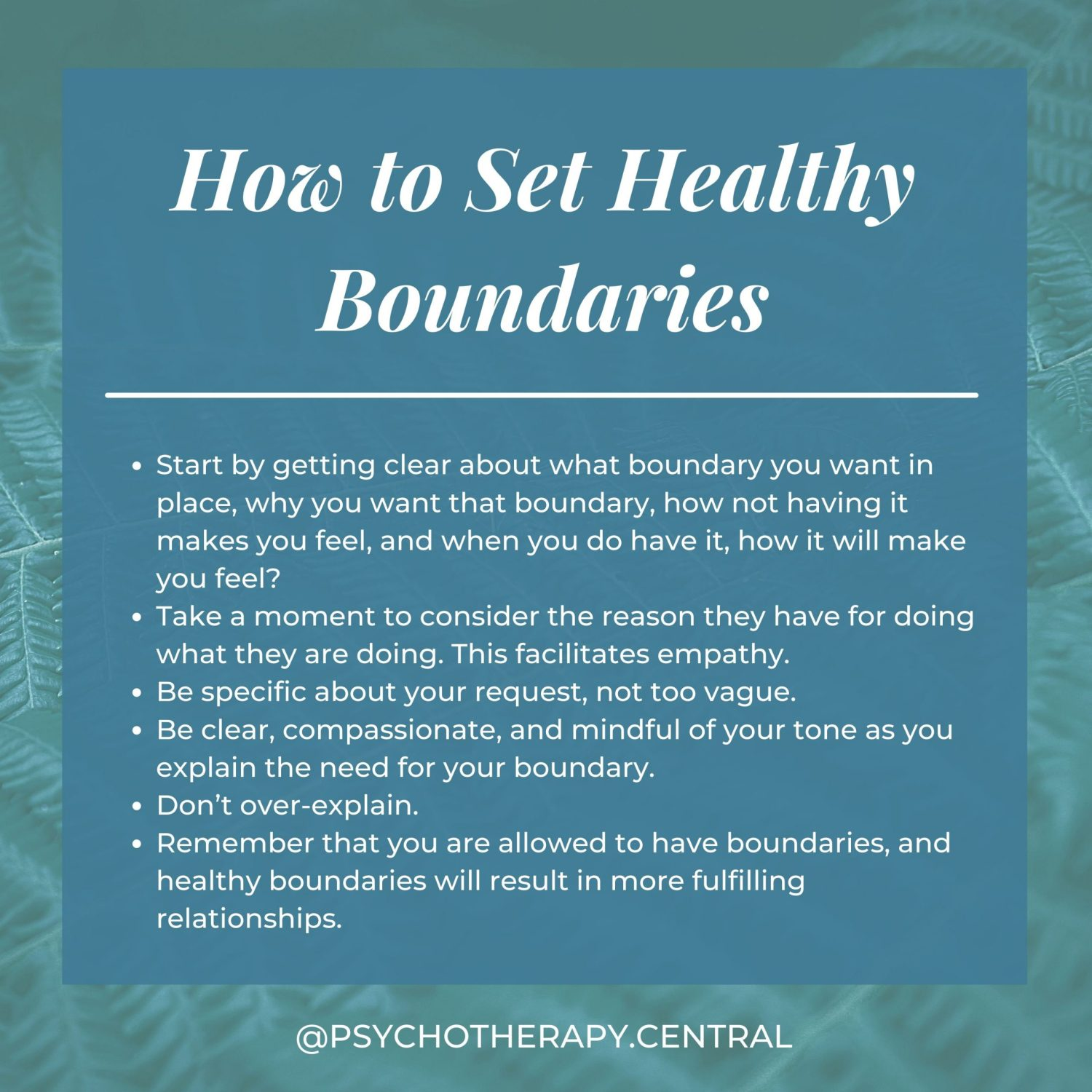 Start by getting clear about what boundary you want in place, why you want that boundary, how not having it makes you feel and when you do have it, how it will make you feel. Take a moment to consider the reason they have for doing what they are doing. Be specific about your request, not too vague. Be clear, compassionate, and mindful of your tone as you explain the need for your boundary. Don't over-explain. Remember that you are allowed to have boundaries, and healthy boundaries will result in more fulfilling relationships. It is normal for boundaries with parents to change as you get older.