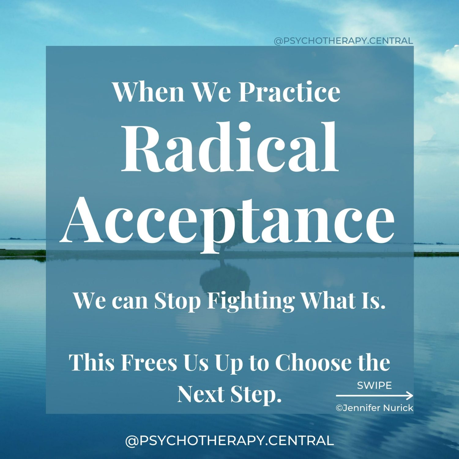 When We Practice Radical Acceptance. We can Stop Fighting What Is. This Frees Us Up to Choose the Next Step. Acceptance is NOT about saying what happened is okay. It is a gentle process of laying down arms against it. I am fed up with thinking you shouldn't have happened and fighting with you. I don't like you. But I am going to accept you. Whatever you are. Now, from this place, what am I going to do?