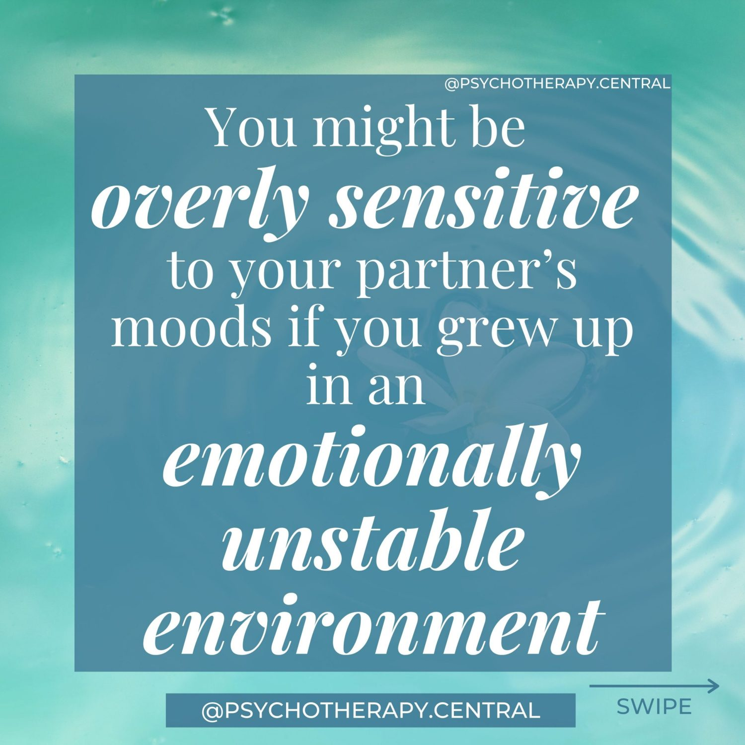 You might be overly sensitive to your partner's moods if you grew up in an emotionally unstable environment.