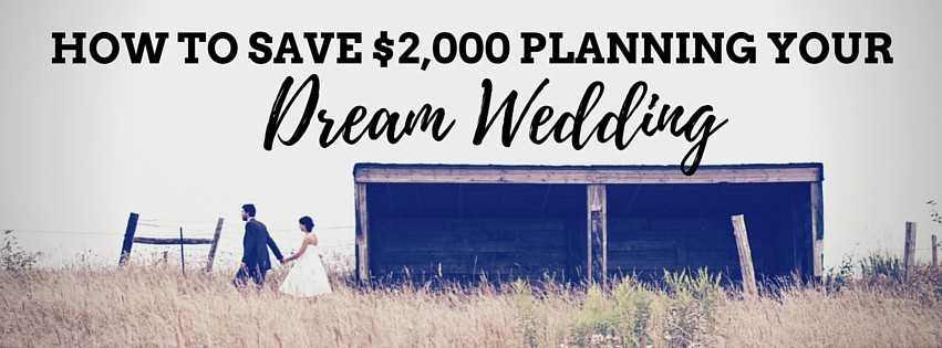 How to Save $2,000 Planning Your Dream Wedding
