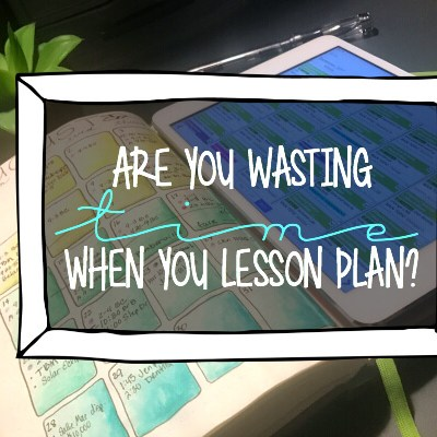 Are You Wasting Time When You Lesson Plan?