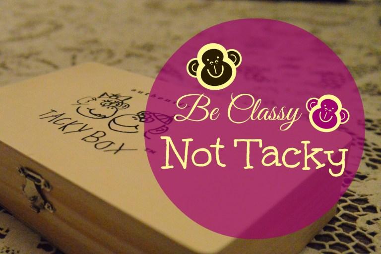 Be Classy Not Tacky Box