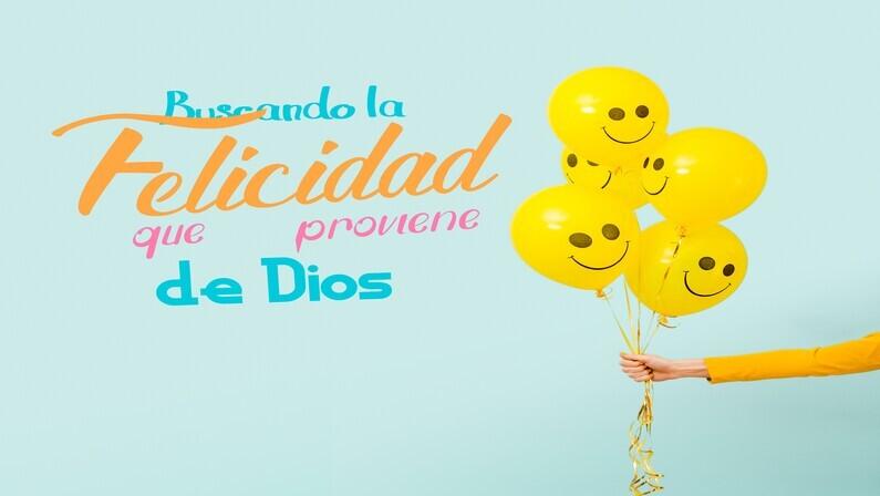 La Felicidad Que Proviene de Dios