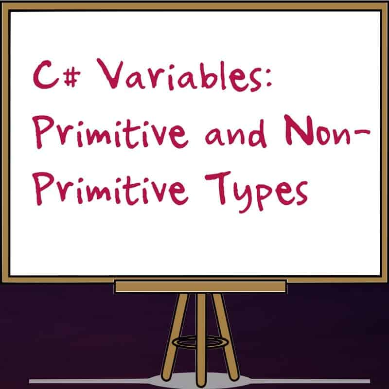 C# Variables: Primitive and Non-primitive Types