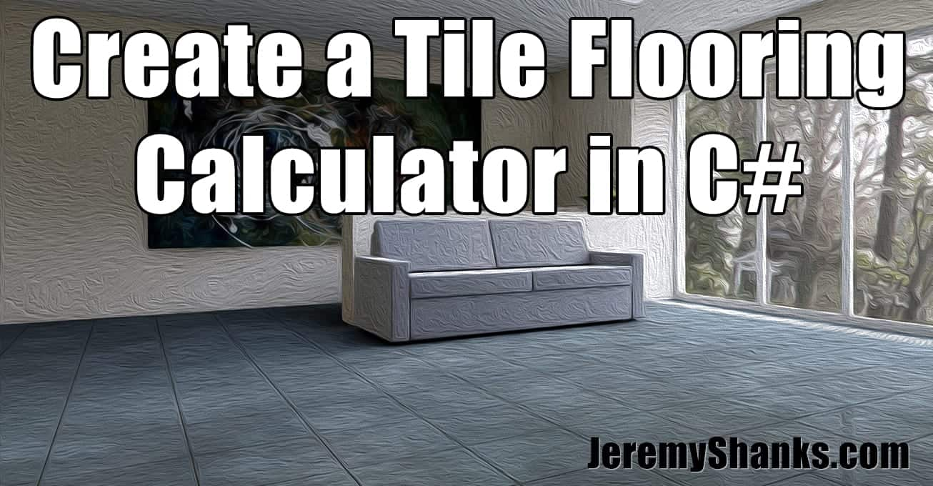How to Create a Tile Flooring Calculator WPF Application in C# ...