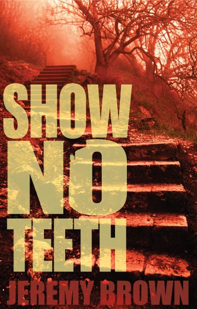 Show No Teeth by Jeremy Brown