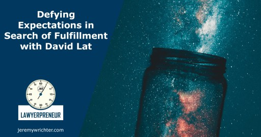 Lawyerpreneur Episode 45 Defying Expectations in Search of Fulfillment with David Lat