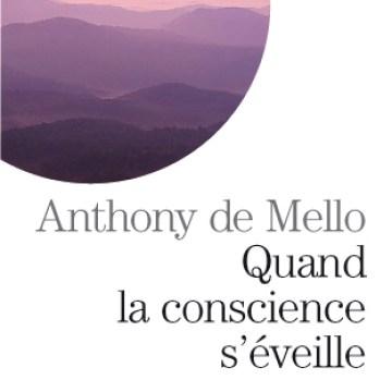 Quand la conscience s'éveille, A. de Mello